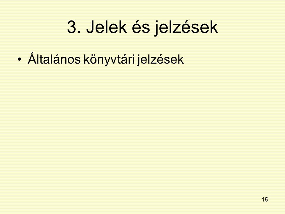 3. Jelek és jelzések Általános könyvtári jelzések