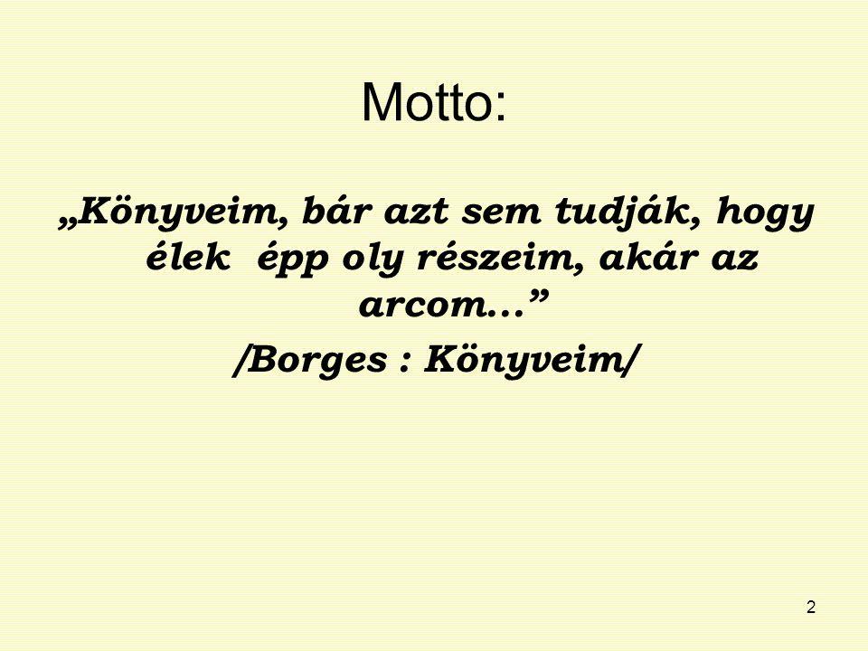"""Motto: """"Könyveim, bár azt sem tudják, hogy élek épp oly részeim, akár az arcom... /Borges : Könyveim/"""