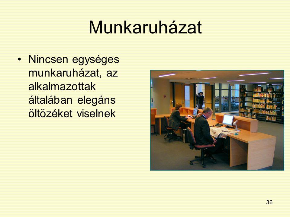 Munkaruházat Nincsen egységes munkaruházat, az alkalmazottak általában elegáns öltözéket viselnek