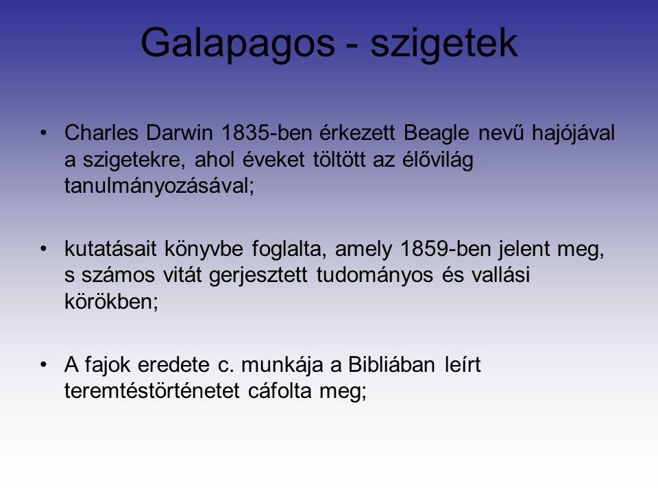Galapagos - szigetek Charles Darwin 1835-ben érkezett Beagle nevű hajójával a szigetekre, ahol éveket töltött az élővilág tanulmányozásával;