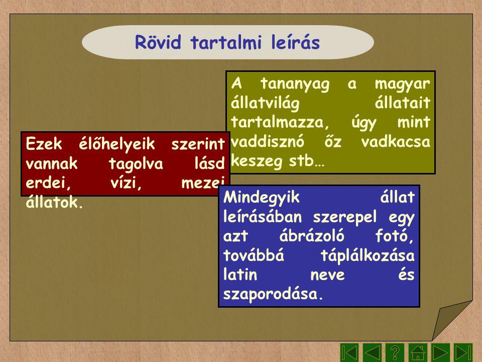 Rövid tartalmi leírás A tananyag a magyar állatvilág állatait tartalmazza, úgy mint vaddisznó őz vadkacsa keszeg stb…