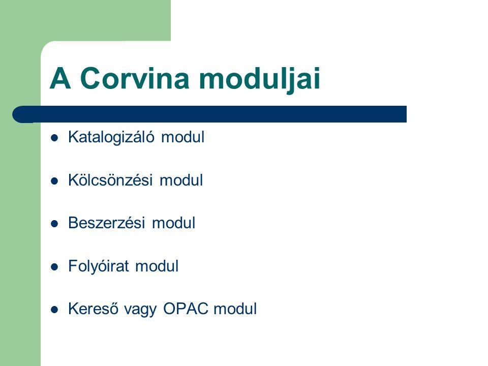 A Corvina moduljai Katalogizáló modul Kölcsönzési modul
