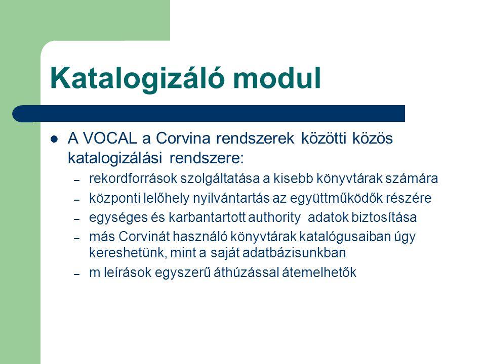 Katalogizáló modul A VOCAL a Corvina rendszerek közötti közös katalogizálási rendszere: rekordforrások szolgáltatása a kisebb könyvtárak számára.