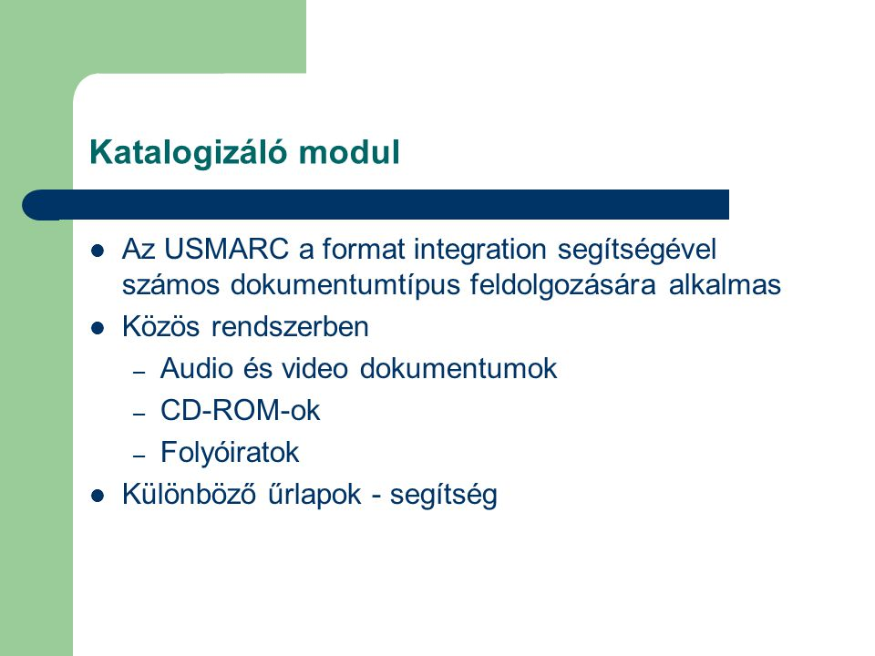 Katalogizáló modul Az USMARC a format integration segítségével számos dokumentumtípus feldolgozására alkalmas.