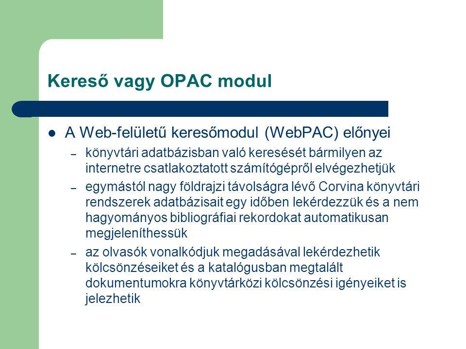 Kereső vagy OPAC modul A Web-felületű keresőmodul (WebPAC) előnyei
