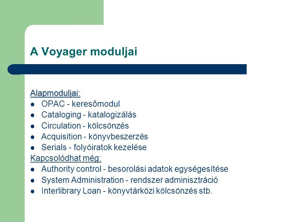 A Voyager moduljai Alapmoduljai: OPAC - keresőmodul