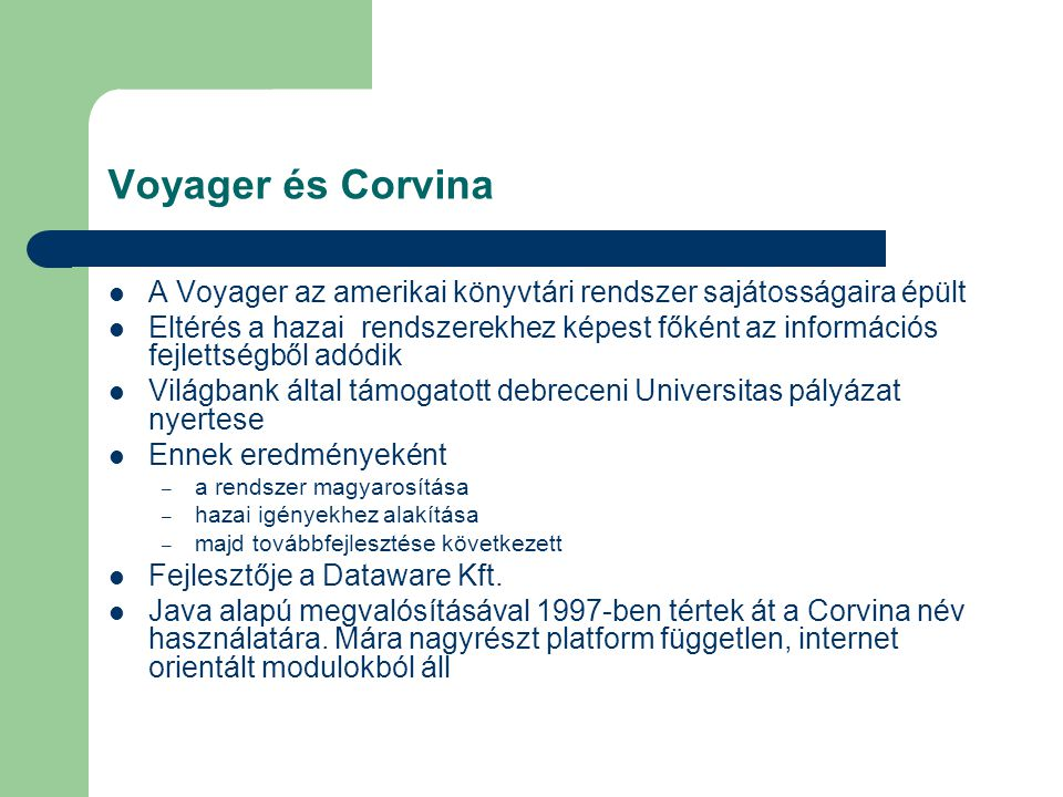 Voyager és Corvina A Voyager az amerikai könyvtári rendszer sajátosságaira épült.