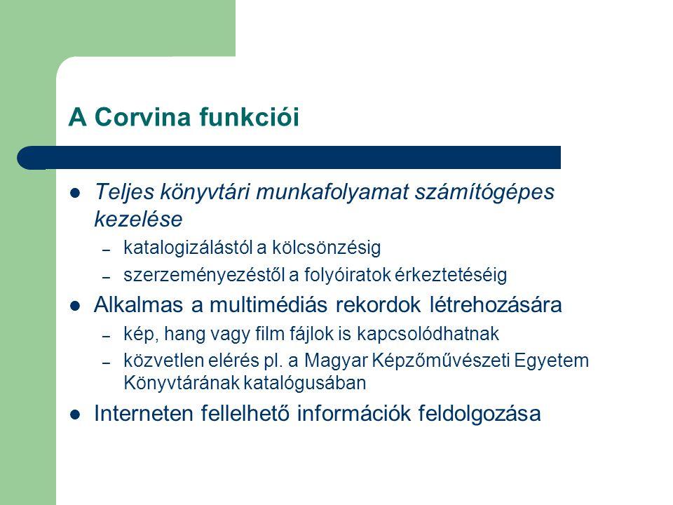 A Corvina funkciói Teljes könyvtári munkafolyamat számítógépes kezelése. katalogizálástól a kölcsönzésig.