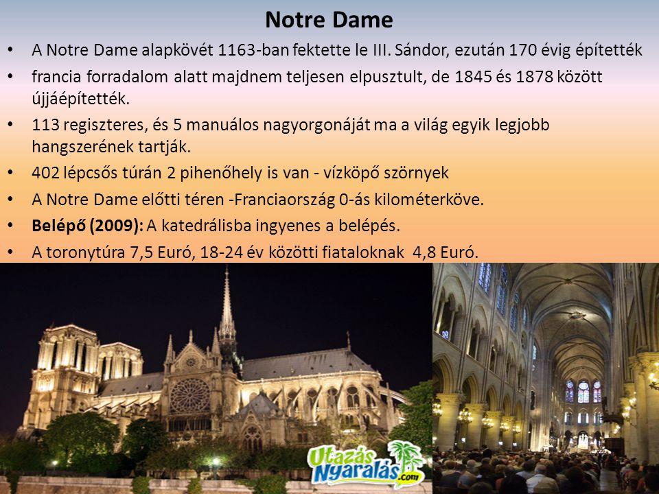 Notre Dame A Notre Dame alapkövét 1163-ban fektette le III. Sándor, ezután 170 évig építették.