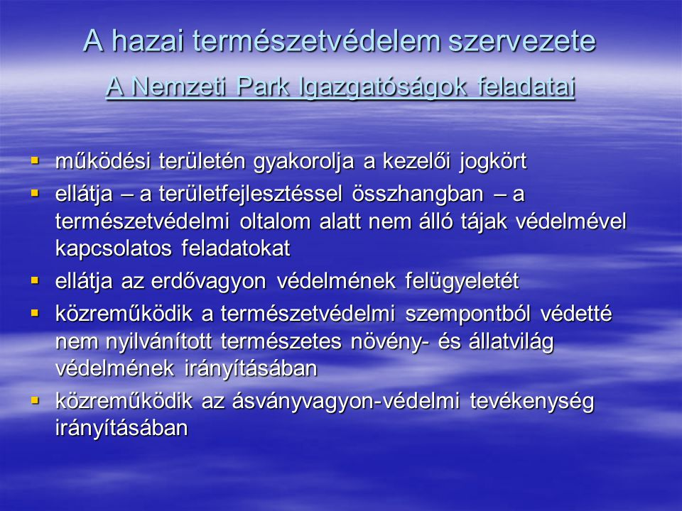 A hazai természetvédelem szervezete A Nemzeti Park Igazgatóságok feladatai