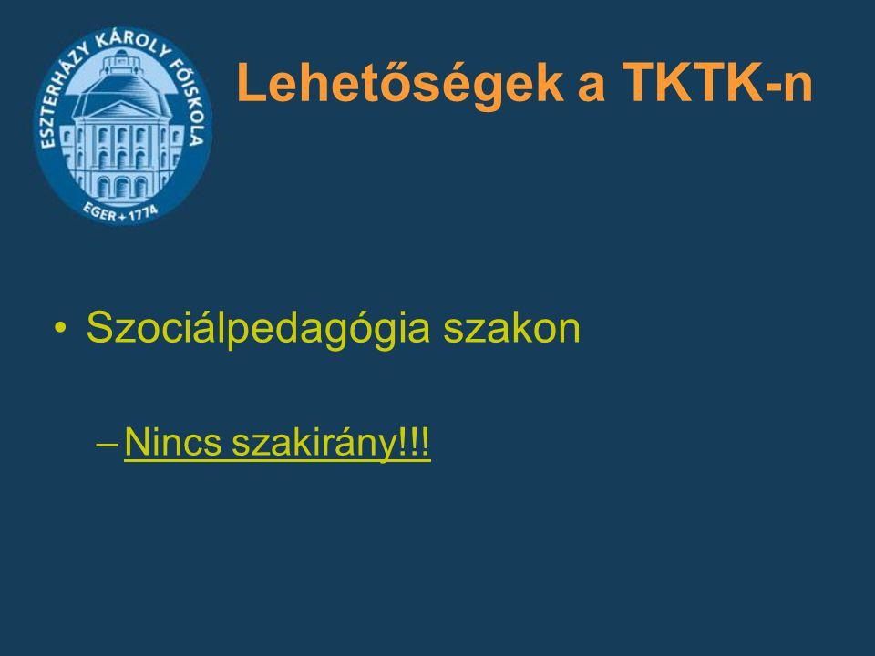 Lehetőségek a TKTK-n Szociálpedagógia szakon Nincs szakirány!!!