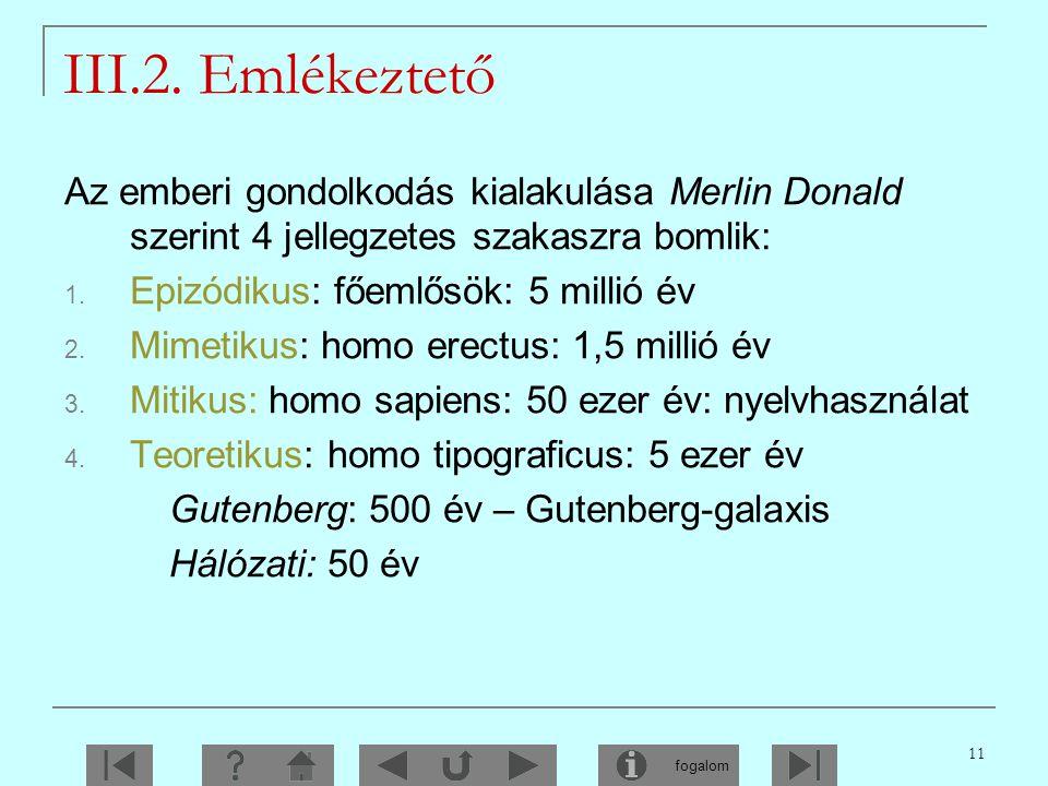 III.2. Emlékeztető Az emberi gondolkodás kialakulása Merlin Donald szerint 4 jellegzetes szakaszra bomlik: