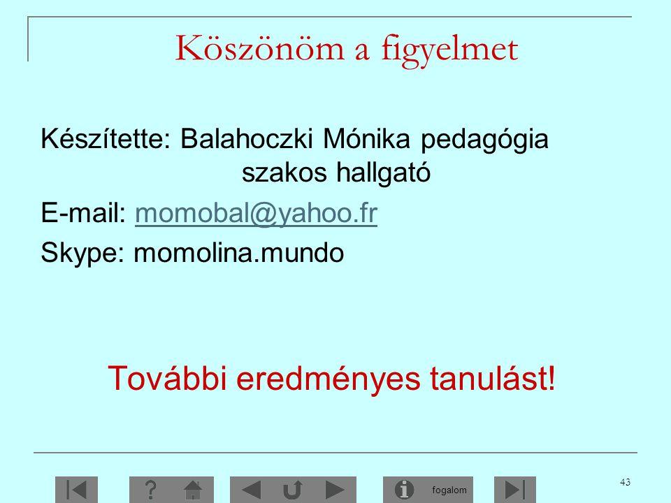 Köszönöm a figyelmet Készítette: Balahoczki Mónika pedagógia szakos hallgató. E-mail: momobal@yahoo.fr.