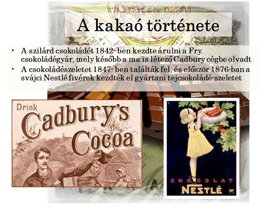 A kakaó története A szilárd csokoládét 1842- ben kezdte árulni a Fry csokoládégyár, mely később a ma is létező Cadbury cégbe olvadt.