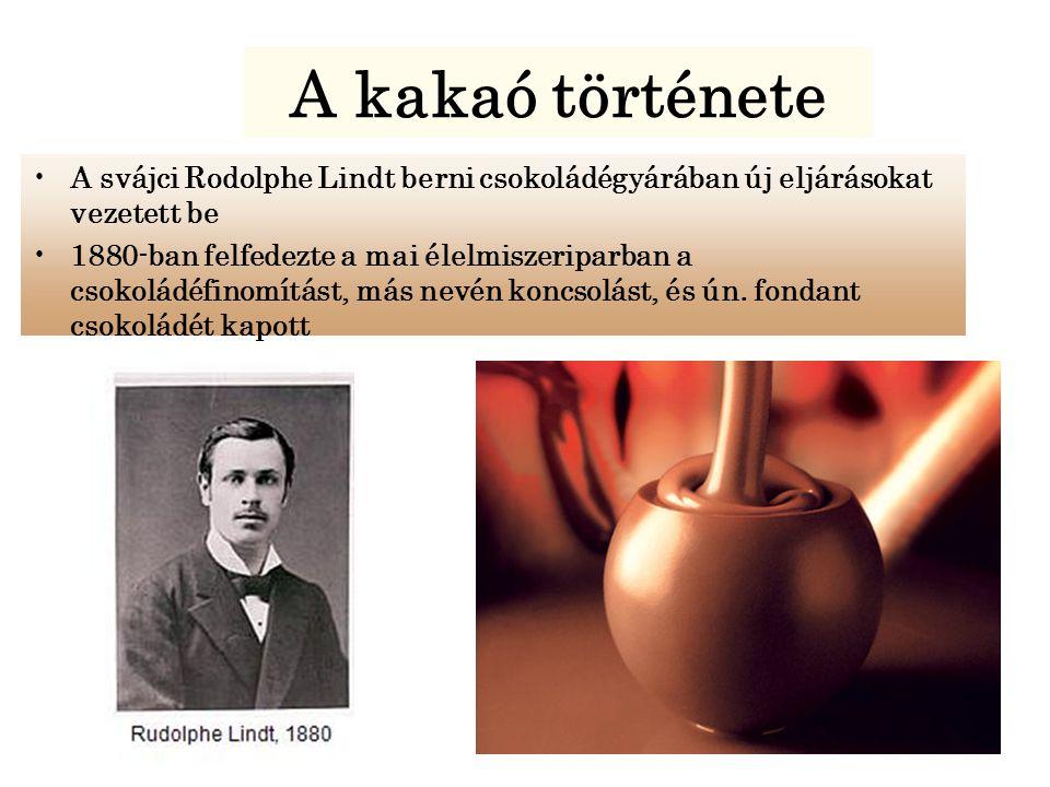 A kakaó története A svájci Rodolphe Lindt berni csokoládégyárában új eljárásokat vezetett be.