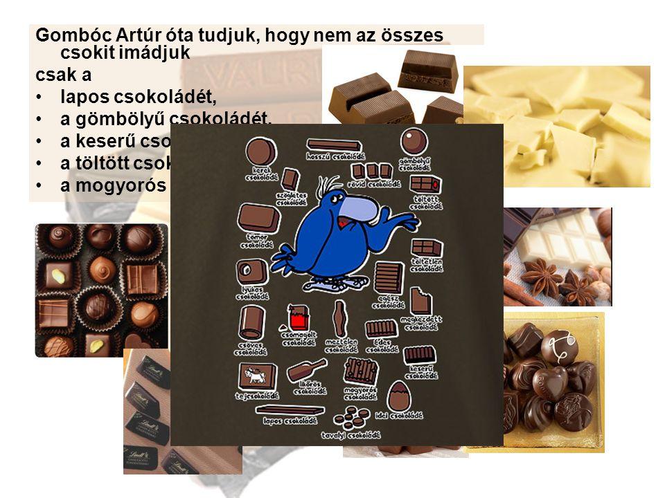 Gombóc Artúr óta tudjuk, hogy nem az összes csokit imádjuk csak a