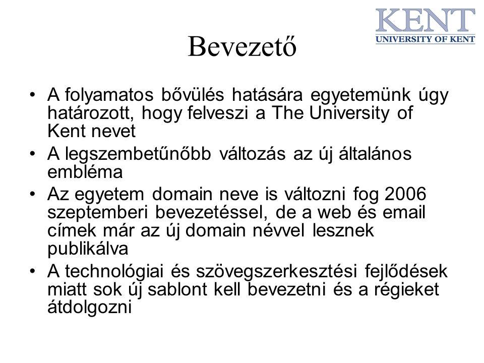 Bevezető A folyamatos bővülés hatására egyetemünk úgy határozott, hogy felveszi a The University of Kent nevet.