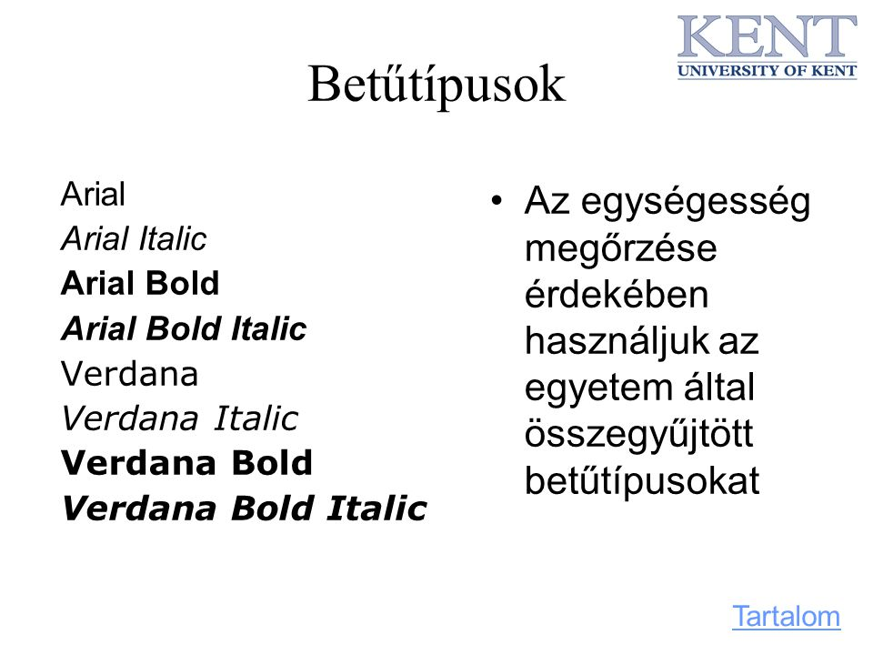 Betűtípusok Arial. Arial Italic. Arial Bold. Arial Bold Italic. Verdana. Verdana Italic. Verdana Bold.