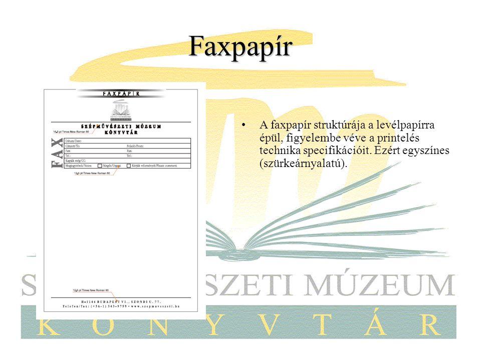 Faxpapír A faxpapír struktúrája a levélpapírra épül, figyelembe véve a printelés technika specifikációit.