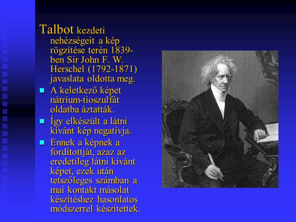 Talbot kezdeti nehézségeit a kép rögzítése terén 1839-ben Sir John F. W. Herschel (1792-1871) javaslata oldotta meg.