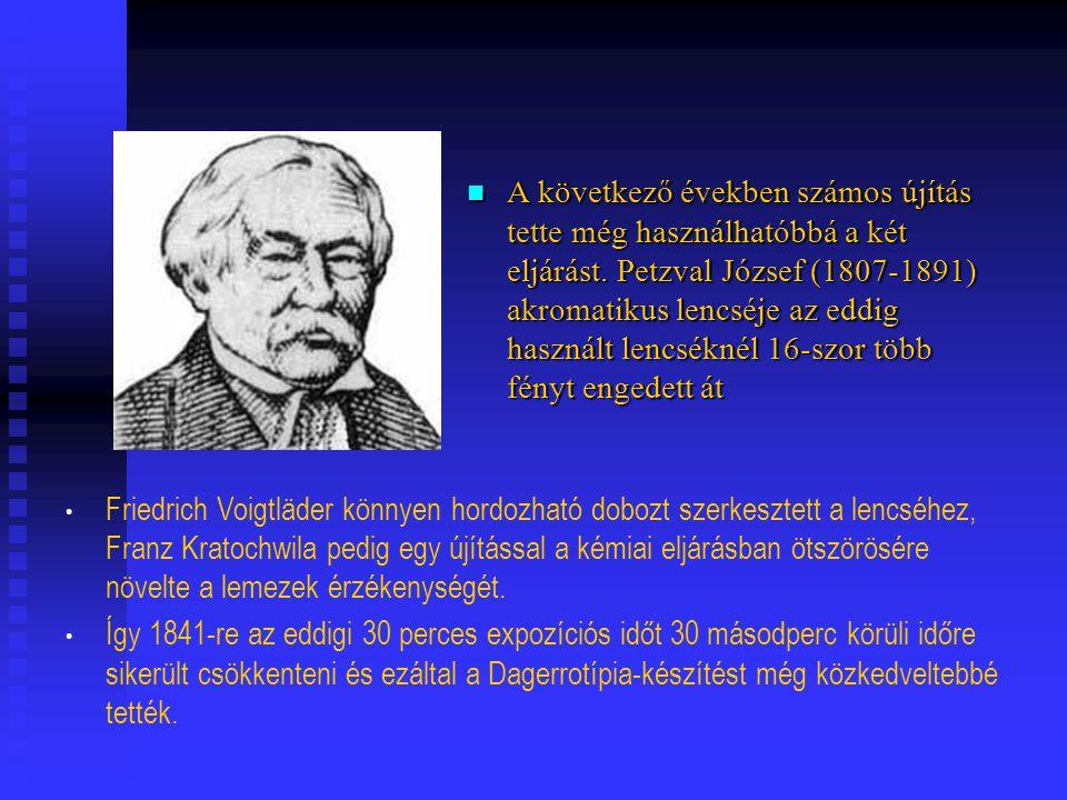 A következő években számos újítás tette még használhatóbbá a két eljárást. Petzval József (1807-1891) akromatikus lencséje az eddig használt lencséknél 16-szor több fényt engedett át