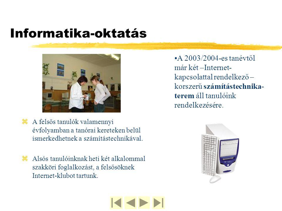 Informatika-oktatás A 2003/2004-es tanévtől már két –Internet-kapcsolattal rendelkező – korszerű számítástechnika-terem áll tanulóink rendelkezésére.