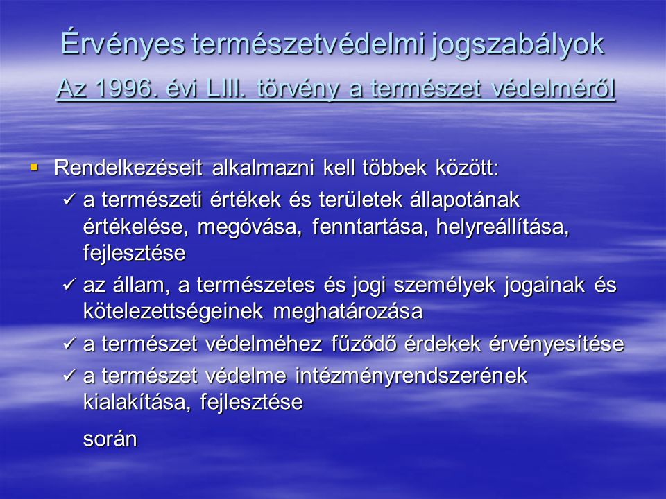 Érvényes természetvédelmi jogszabályok Az 1996. évi LIII