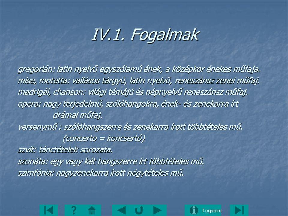 IV.1. Fogalmak gregorián: latin nyelvű egyszólamú ének, a középkor énekes műfaja.