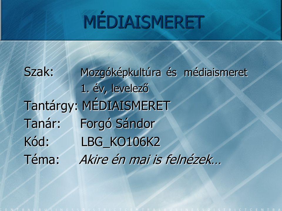 MÉDIAISMERET Szak: Mozgóképkultúra és médiaismeret