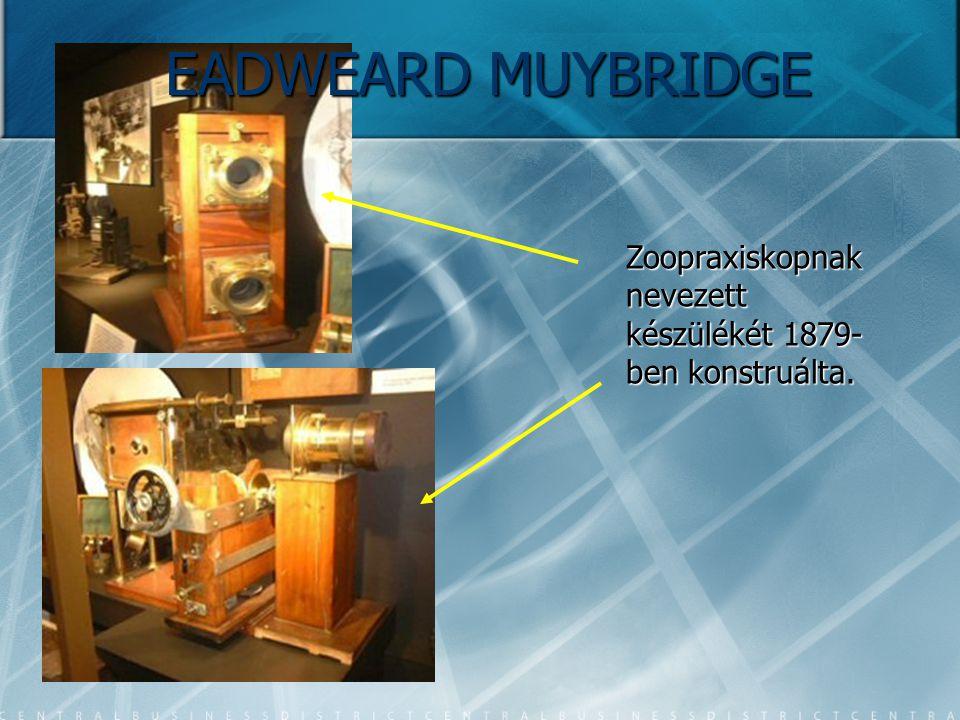EADWEARD MUYBRIDGE Zoopraxiskopnak nevezett készülékét 1879-ben konstruálta.