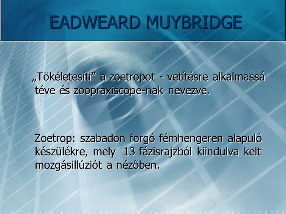 """EADWEARD MUYBRIDGE """"Tökéletesíti a zoetropot - vetítésre alkalmassá téve és zoopraxiscope-nak nevezve."""