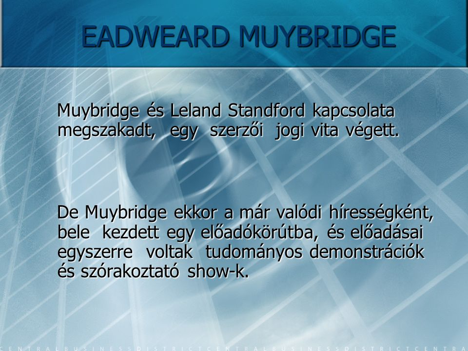 EADWEARD MUYBRIDGE Muybridge és Leland Standford kapcsolata megszakadt, egy szerzői jogi vita végett.