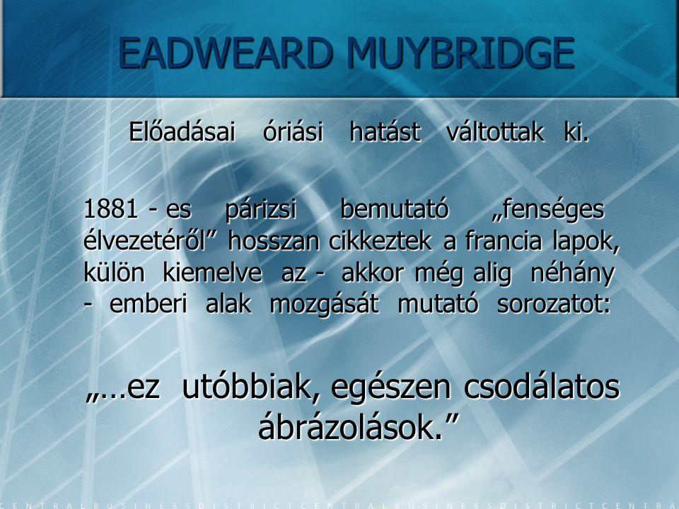 EADWEARD MUYBRIDGE Előadásai óriási hatást váltottak ki.