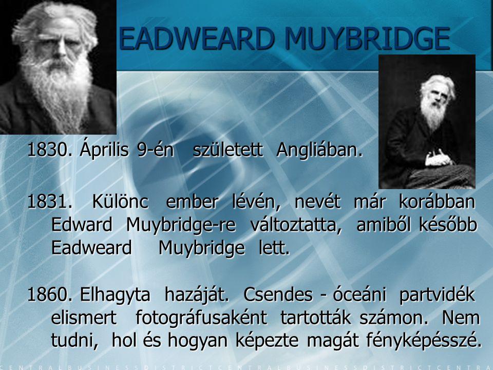 EADWEARD MUYBRIDGE 1830. Április 9-én született Angliában.