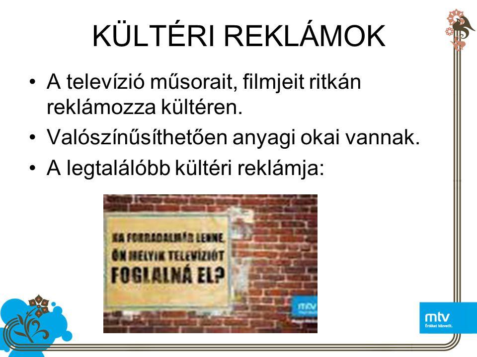 KÜLTÉRI REKLÁMOK A televízió műsorait, filmjeit ritkán reklámozza kültéren. Valószínűsíthetően anyagi okai vannak.