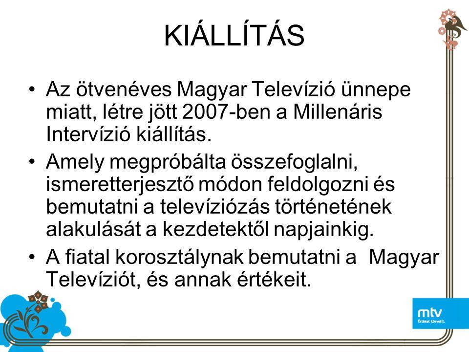 KIÁLLÍTÁS Az ötvenéves Magyar Televízió ünnepe miatt, létre jött 2007-ben a Millenáris Intervízió kiállítás.