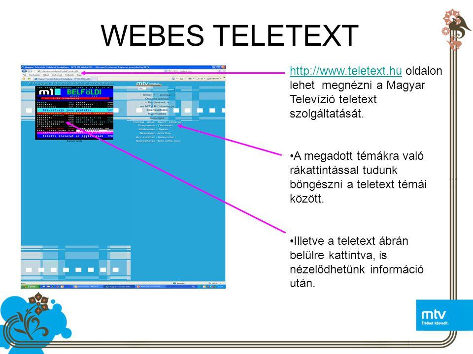 WEBES TELETEXT http://www.teletext.hu oldalon lehet megnézni a Magyar Televízió teletext szolgáltatását.