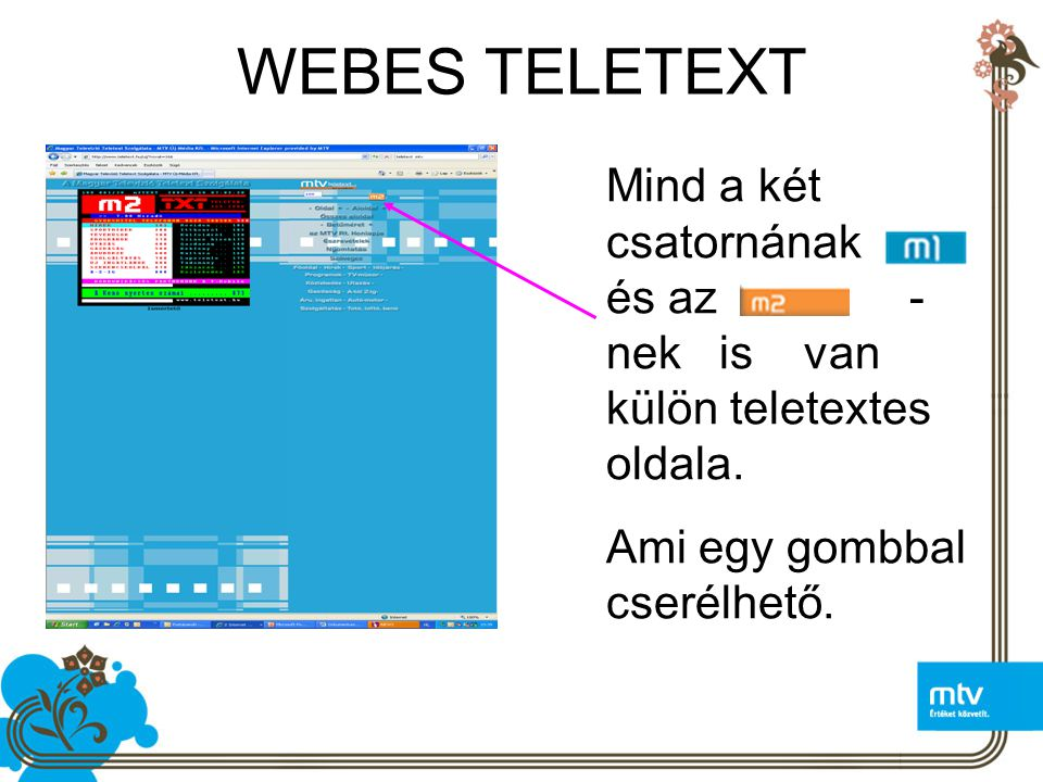 WEBES TELETEXT Mind a két csatornának és az - nek is van külön teletextes oldala.