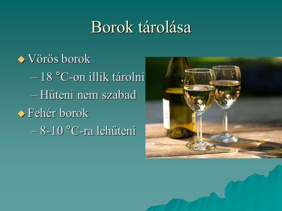 Borok tárolása Vörös borok 18 °C-on illik tárolni Hűteni nem szabad