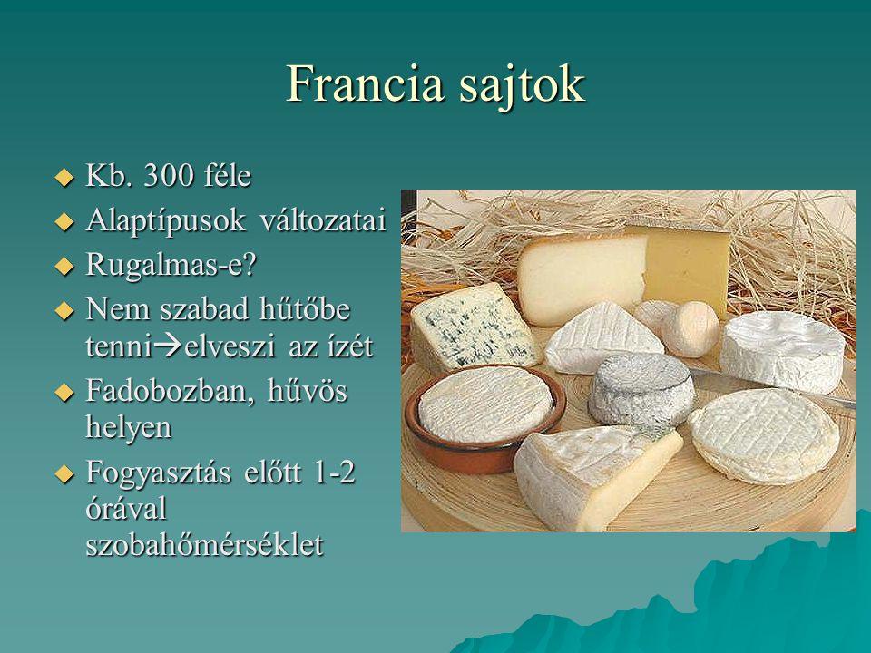 Francia sajtok Kb. 300 féle Alaptípusok változatai Rugalmas-e