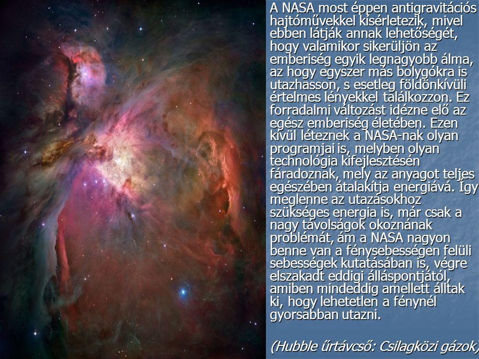 A NASA most éppen antigravitációs hajtóművekkel kísérletezik, mivel ebben látják annak lehetőségét, hogy valamikor sikerüljön az emberiség egyik legnagyobb álma, az hogy egyszer más bolygókra is utazhasson, s esetleg földönkívüli értelmes lényekkel találkozzon. Ez forradalmi változást idézne elő az egész emberiség életében. Ezen kívül léteznek a NASA-nak olyan programjai is, melyben olyan technológia kifejlesztésén fáradoznak, mely az anyagot teljes egészében átalakítja energiává. Így meglenne az utazásokhoz szükséges energia is, már csak a nagy távolságok okoznának problémát, ám a NASA nagyon benne van a fénysebességen felüli sebességek kutatásában is, végre elszakadt eddigi álláspontjától, amiben mindeddig amellett álltak ki, hogy lehetetlen a fénynél gyorsabban utazni.