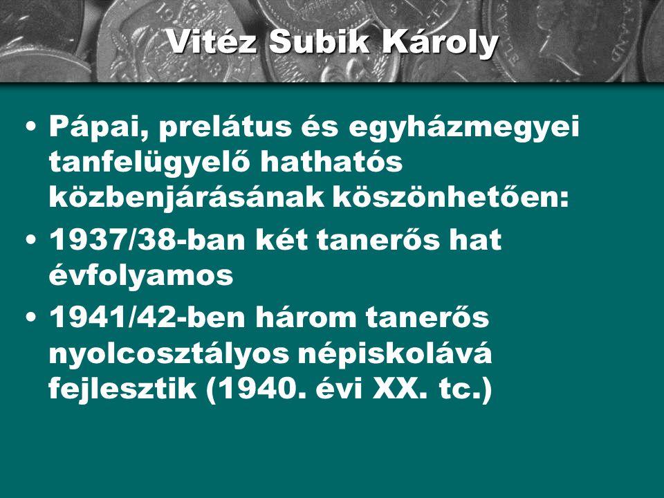 Vitéz Subik Károly Pápai, prelátus és egyházmegyei tanfelügyelő hathatós közbenjárásának köszönhetően: