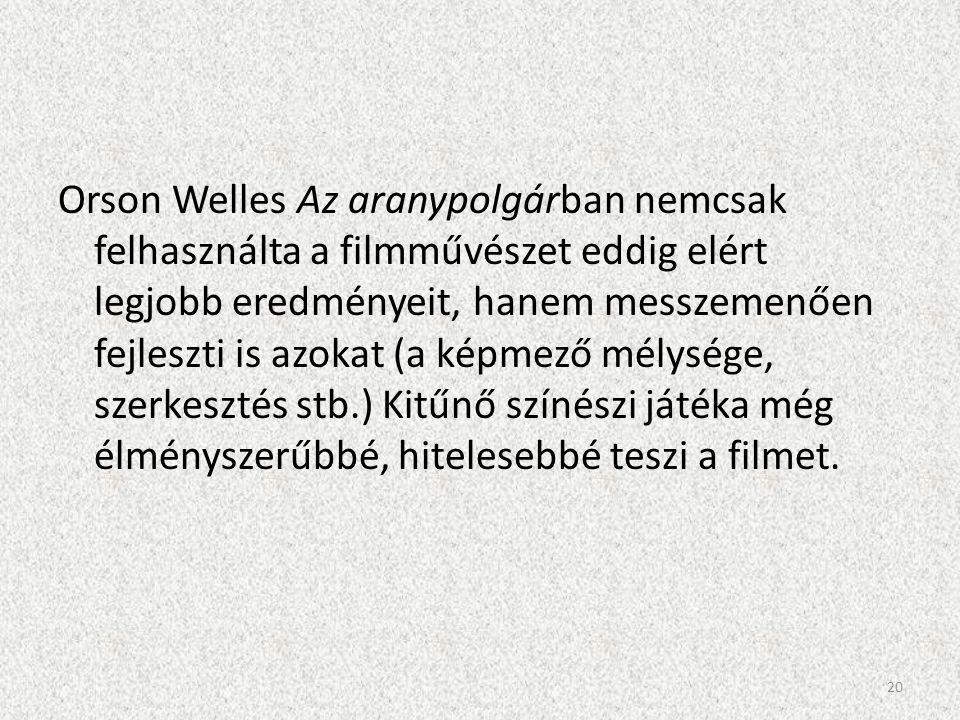 Orson Welles Az aranypolgárban nemcsak felhasználta a filmművészet eddig elért legjobb eredményeit, hanem messzemenően fejleszti is azokat (a képmező mélysége, szerkesztés stb.) Kitűnő színészi játéka még élményszerűbbé, hitelesebbé teszi a filmet.