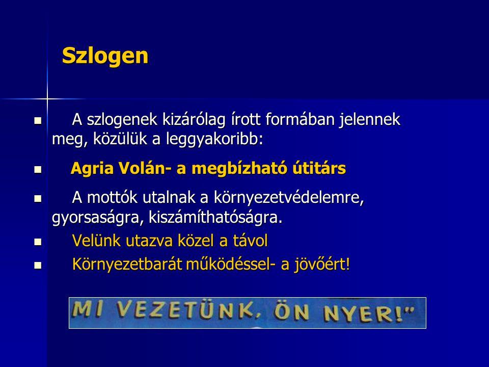 Szlogen A szlogenek kizárólag írott formában jelennek meg, közülük a leggyakoribb: Agria Volán- a megbízható útitárs.