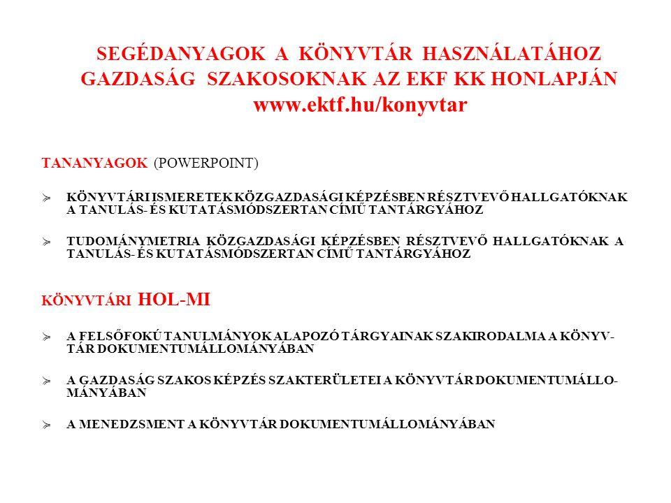 SEGÉDANYAGOK A KÖNYVTÁR HASZNÁLATÁHOZ GAZDASÁG SZAKOSOKNAK AZ EKF KK HONLAPJÁN www.ektf.hu/konyvtar