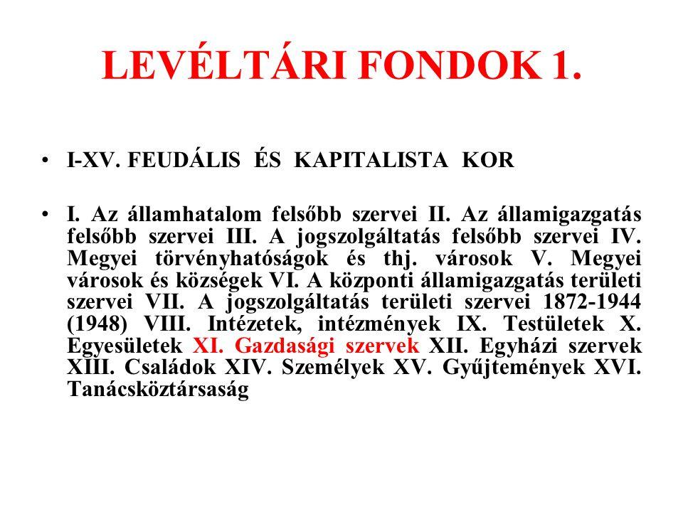 LEVÉLTÁRI FONDOK 1. I-XV. FEUDÁLIS ÉS KAPITALISTA KOR