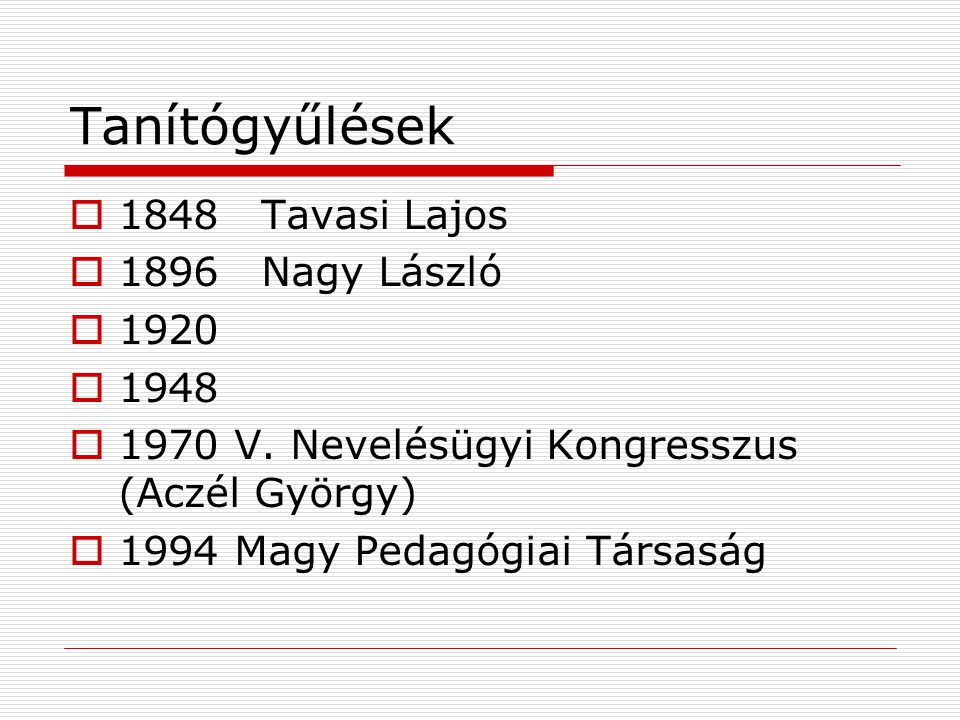 Tanítógyűlések 1848 Tavasi Lajos 1896 Nagy László 1920 1948