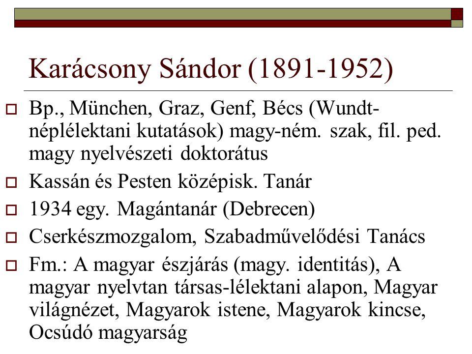 Karácsony Sándor (1891-1952) Bp., München, Graz, Genf, Bécs (Wundt-néplélektani kutatások) magy-ném. szak, fil. ped. magy nyelvészeti doktorátus.
