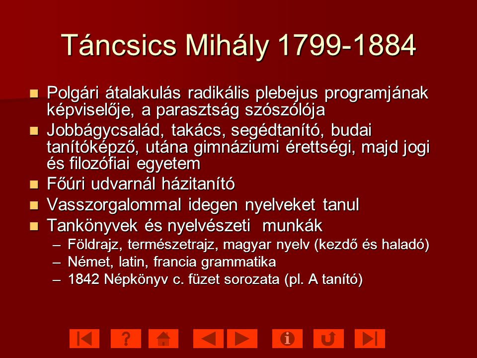 Táncsics Mihály 1799-1884 Polgári átalakulás radikális plebejus programjának képviselője, a parasztság szószólója.