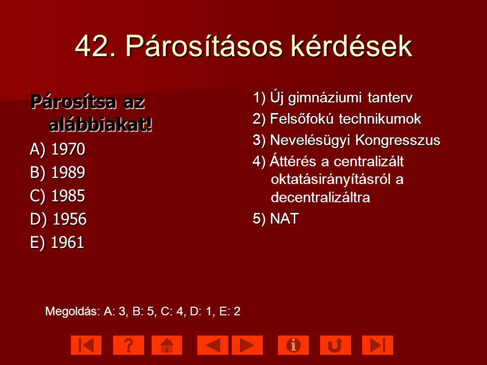 42. Párosításos kérdések Párosítsa az alábbiakat! A) 1970 B) 1989